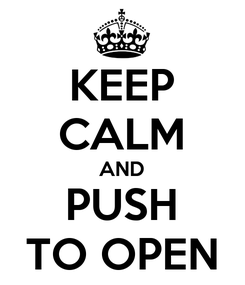 Poster: KEEP CALM AND PUSH TO OPEN