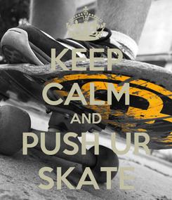 Poster: KEEP CALM AND PUSH UR SKATE