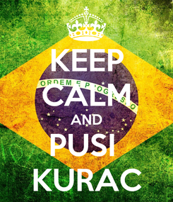Poster: KEEP CALM AND PUSI  KURAC