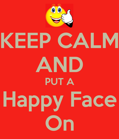 Poster: KEEP CALM AND PUT A Happy Face On