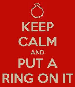 Poster: KEEP CALM AND PUT A RING ON IT