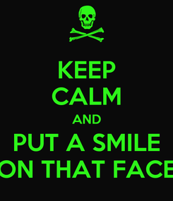 Poster: KEEP CALM AND PUT A SMILE ON THAT FACE