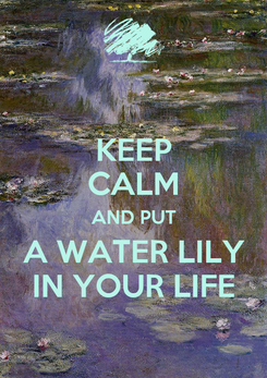 Poster: KEEP CALM AND PUT A WATER LILY IN YOUR LIFE