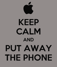 Poster: KEEP CALM AND PUT AWAY THE PHONE
