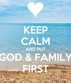 Poster: KEEP CALM AND PUT GOD & FAMILY FIRST