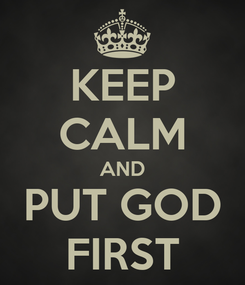 Poster: KEEP CALM AND PUT GOD FIRST