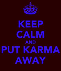 Poster: KEEP CALM AND PUT KARMA AWAY