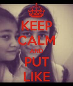 Poster: KEEP CALM AND PUT LIKE