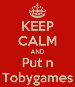 Poster: KEEP CALM AND Put n Tobygames