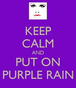 Poster: KEEP CALM AND PUT ON PURPLE RAIN