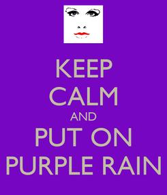 Poster: KEEP CALM AND PUT ON PURPLE RAIN