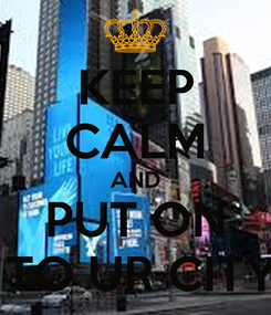 Poster: KEEP CALM AND PUT ON  TO UR CITY