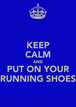 Poster: KEEP CALM AND PUT ON YOUR RUNNING SHOES