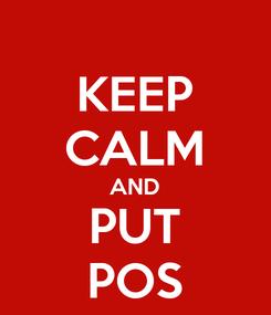 Poster: KEEP CALM AND PUT POS
