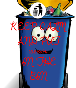 Poster: KEEP CALM AND PUT RUBBISH IN THE BIN