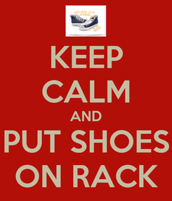 Poster: KEEP CALM AND PUT SHOES ON RACK