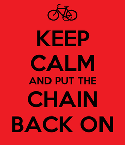 Poster: KEEP CALM AND PUT THE CHAIN BACK ON