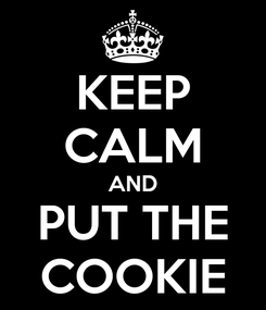 Poster: KEEP CALM AND PUT THE COOKIE
