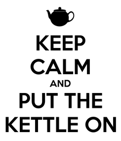 Poster: KEEP CALM AND PUT THE KETTLE ON