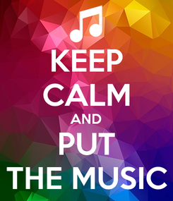 Poster: KEEP CALM AND PUT THE MUSIC
