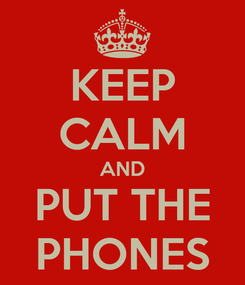 Poster: KEEP CALM AND PUT THE PHONES