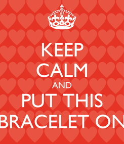 Poster: KEEP CALM AND PUT THIS BRACELET ON