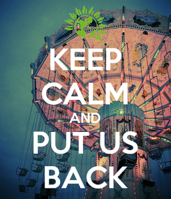 Poster: KEEP CALM AND PUT US BACK