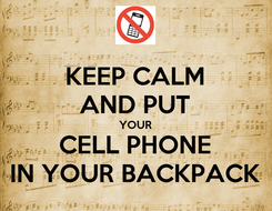 Poster: KEEP CALM AND PUT YOUR CELL PHONE IN YOUR BACKPACK