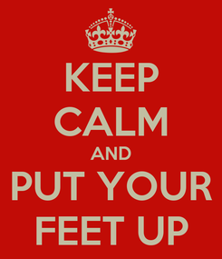 Poster: KEEP CALM AND PUT YOUR FEET UP