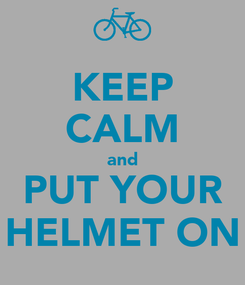 Poster: KEEP CALM and PUT YOUR HELMET ON
