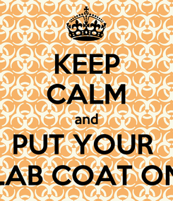 Poster: KEEP CALM and PUT YOUR  LAB COAT ON