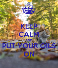 Poster: KEEP CALM AND PUT YOUR OILS ON