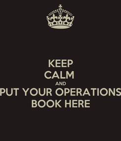 Poster: KEEP CALM  AND PUT YOUR OPERATIONS BOOK HERE