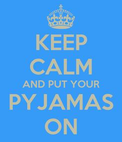 Poster: KEEP CALM AND PUT YOUR PYJAMAS ON