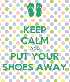 Poster: KEEP CALM AND PUT YOUR SHOES AWAY