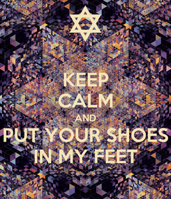 Poster: KEEP CALM AND PUT YOUR SHOES IN MY FEET