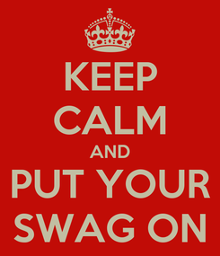 Poster: KEEP CALM AND PUT YOUR SWAG ON