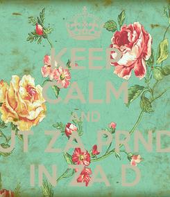 Poster: KEEP CALM AND PUT ZA PRNDL IN ZA D