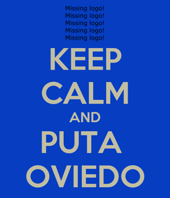 Poster: KEEP CALM AND PUTA  OVIEDO