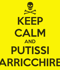 Poster: KEEP CALM AND PUTISSI ARRICCHIRE