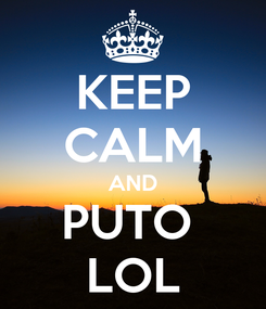 Poster: KEEP CALM AND PUTO  LOL