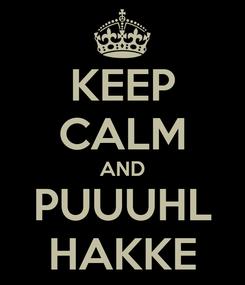 Poster: KEEP CALM AND PUUUHL HAKKE