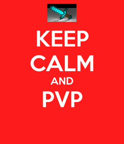Poster: KEEP CALM AND PVP