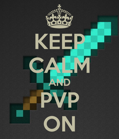Poster: KEEP CALM AND PVP ON