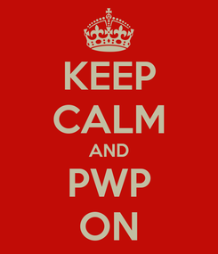 Poster: KEEP CALM AND PWP ON