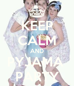 Poster: KEEP CALM AND PYJAMA  PARTY