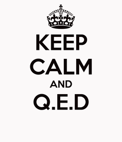 Poster: KEEP CALM AND Q.E.D