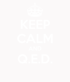 Poster: KEEP CALM AND Q.E.D.