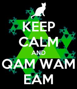 Poster: KEEP CALM AND QAM WAM EAM