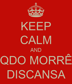 Poster: KEEP CALM AND QDO MORRÊ DISCANSA